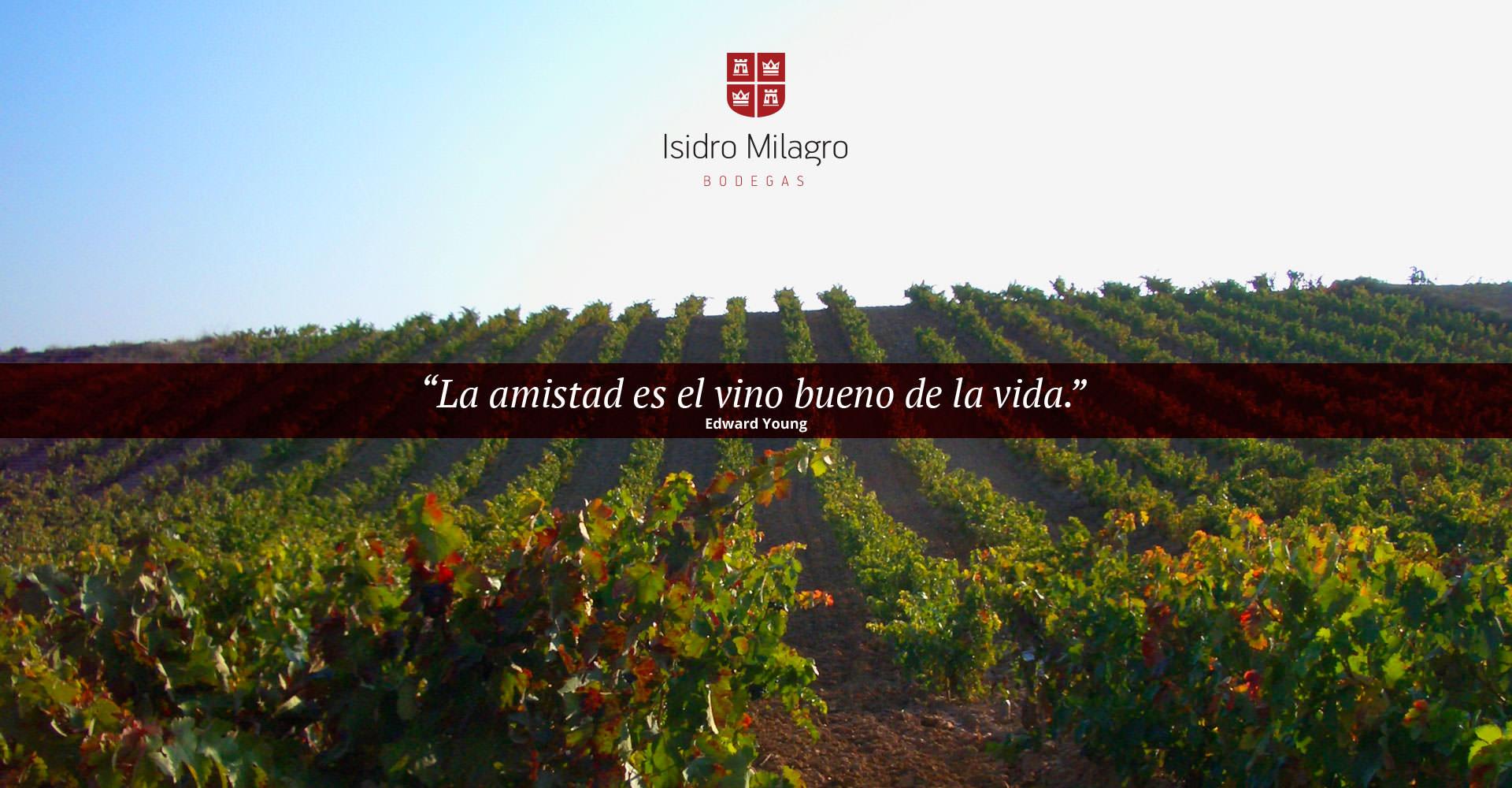 La amistad es el vino bueno de la vida. Bodegas Isidro Milagro