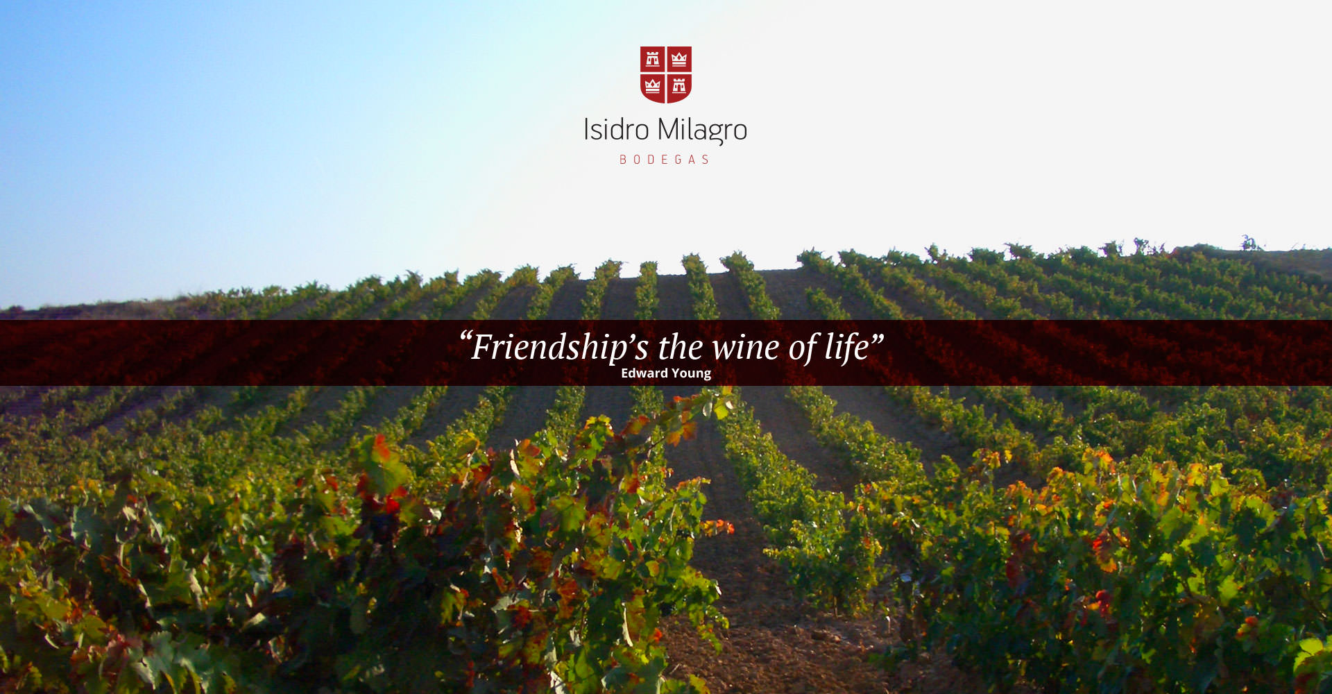 Frienship´s the wine of life. Bodegas Isidro Milagro.